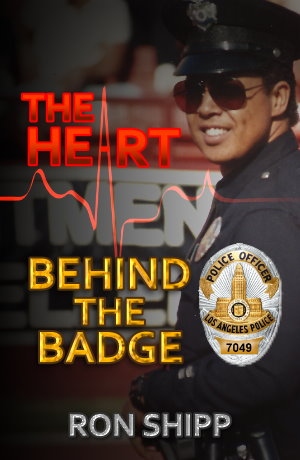 The Heart Behind the Badge by Ron Shipp